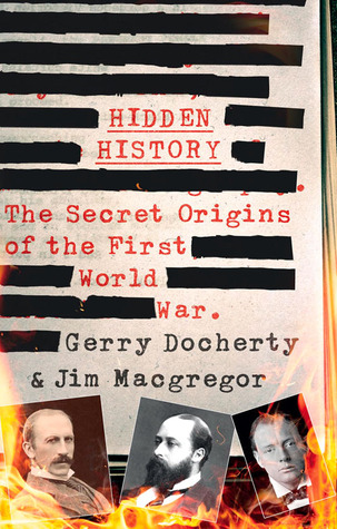 Hidden HistoryThe Secret Origins of the First World War